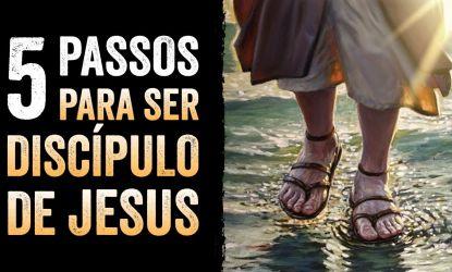 5 passos para se tornar um discípulo de Jesus
